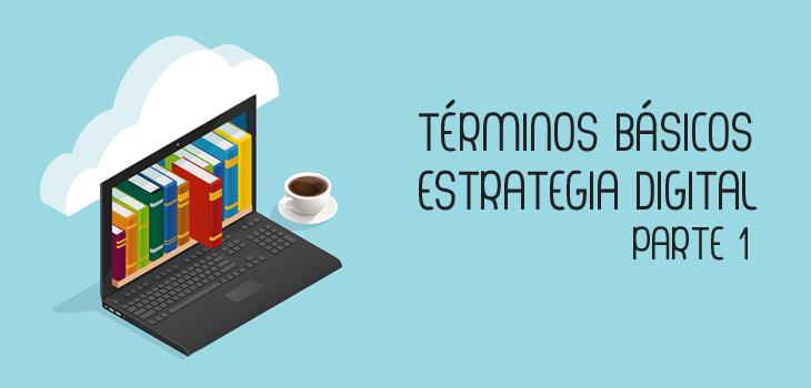 Conocer para saber: términos básicos de estrategia digital I