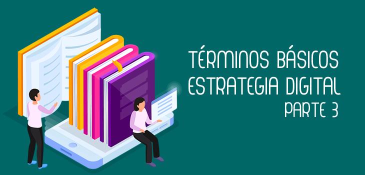 Conocer para saber: términos básicos de estrategia digital III