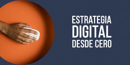 ¿Qué necesitas para iniciar una estrategia digital desde cero?