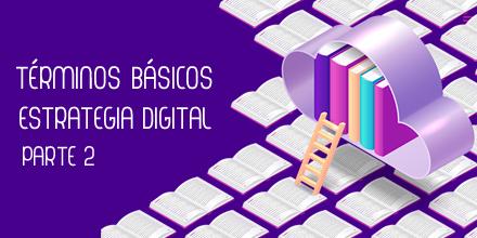 Conocer para saber: términos básicos de estrategia digital II